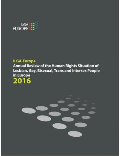 Annual Review of the Human Rights Situation of Lesbian, Gay, Bisexual, Trans and Intersex People in Europe 2016